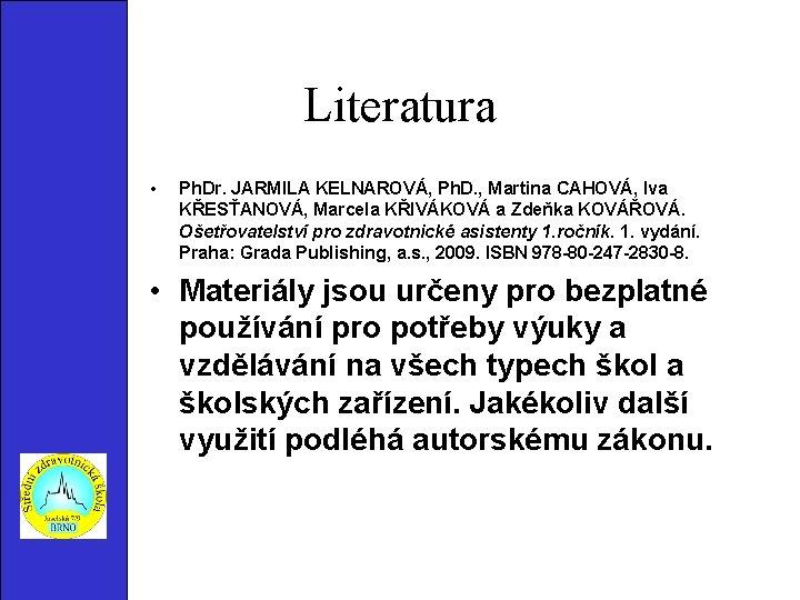 Literatura • Ph. Dr. JARMILA KELNAROVÁ, Ph. D. , Martina CAHOVÁ, Iva KŘESŤANOVÁ, Marcela