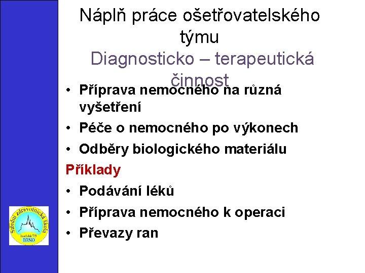 • Náplň práce ošetřovatelského týmu Diagnosticko – terapeutická činnost Příprava nemocného na různá