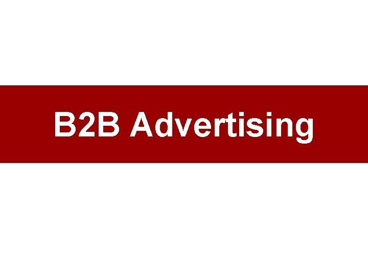 B 2 B Advertising
