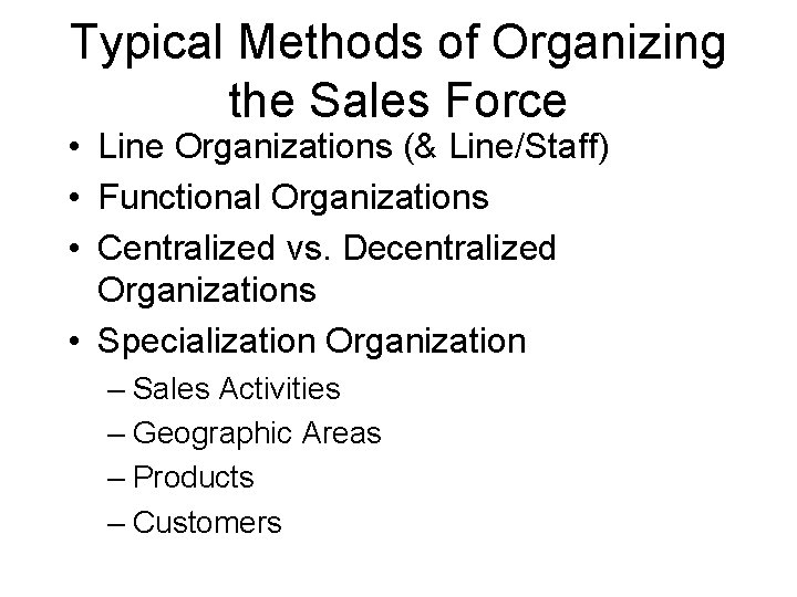 Typical Methods of Organizing the Sales Force • Line Organizations (& Line/Staff) • Functional