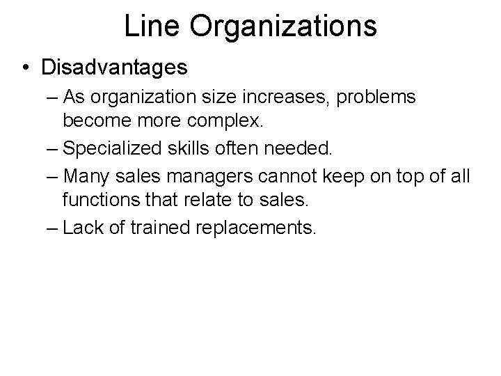 Line Organizations • Disadvantages – As organization size increases, problems become more complex. –