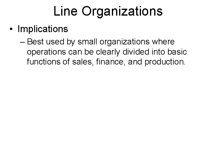 Line Organizations • Implications – Best used by small organizations where operations can be