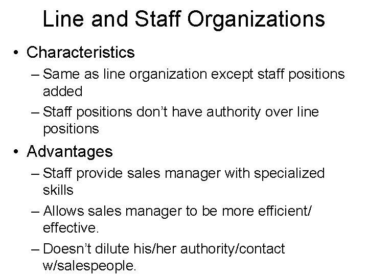 Line and Staff Organizations • Characteristics – Same as line organization except staff positions