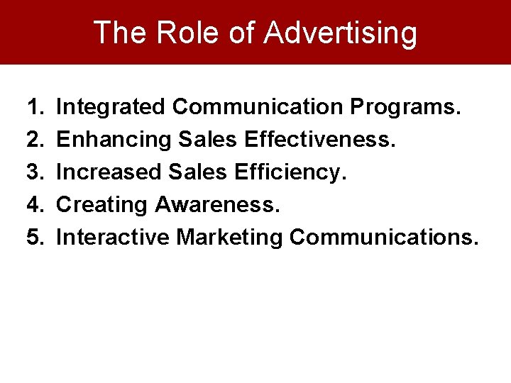 The Role of Advertising 1. 2. 3. 4. 5. Integrated Communication Programs. Enhancing Sales
