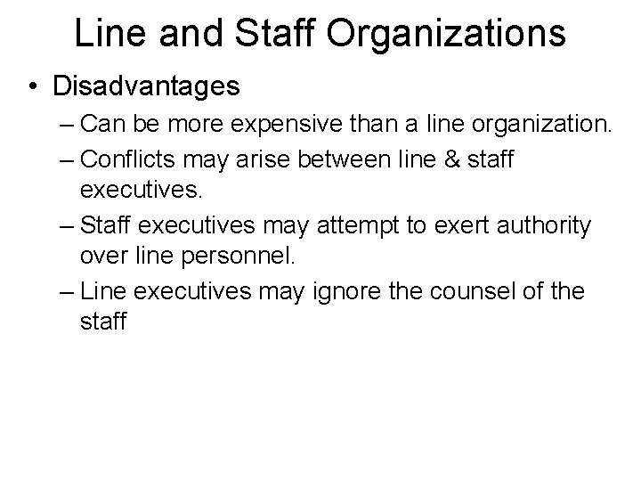 Line and Staff Organizations • Disadvantages – Can be more expensive than a line