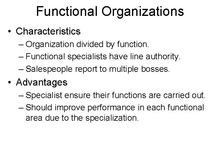Functional Organizations • Characteristics – Organization divided by function. – Functional specialists have line