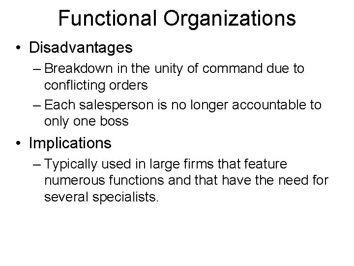 Functional Organizations • Disadvantages – Breakdown in the unity of command due to conflicting