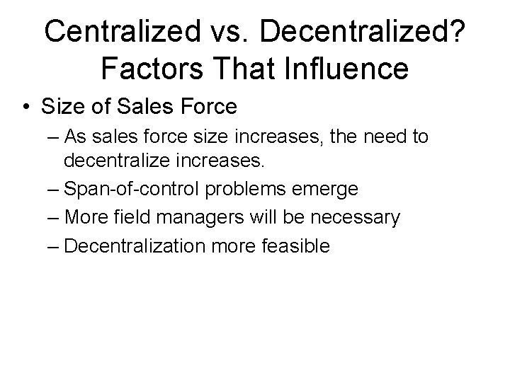 Centralized vs. Decentralized? Factors That Influence • Size of Sales Force – As sales