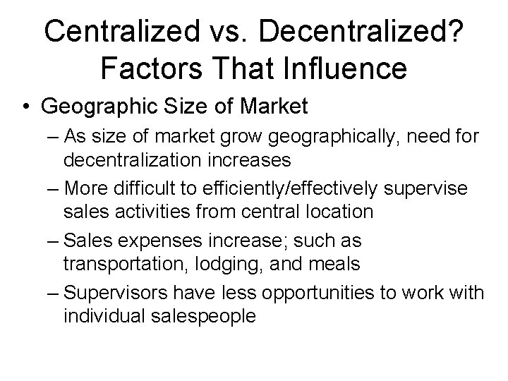 Centralized vs. Decentralized? Factors That Influence • Geographic Size of Market – As size