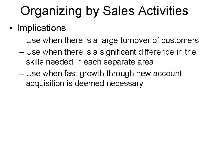 Organizing by Sales Activities • Implications – Use when there is a large turnover