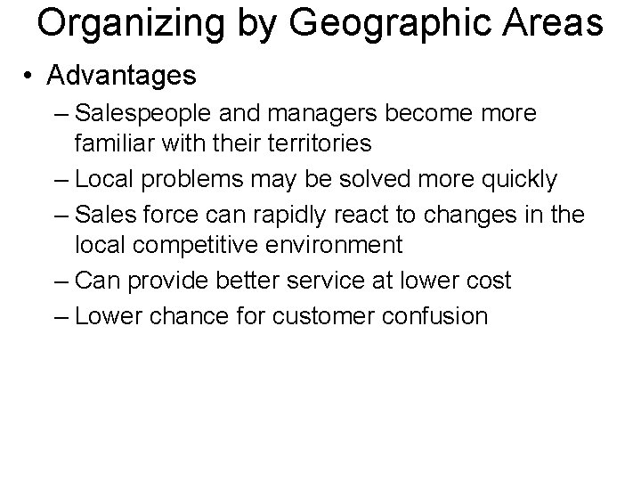 Organizing by Geographic Areas • Advantages – Salespeople and managers become more familiar with