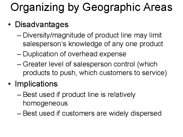 Organizing by Geographic Areas • Disadvantages – Diversity/magnitude of product line may limit salesperson's