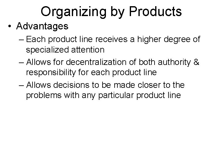 Organizing by Products • Advantages – Each product line receives a higher degree of