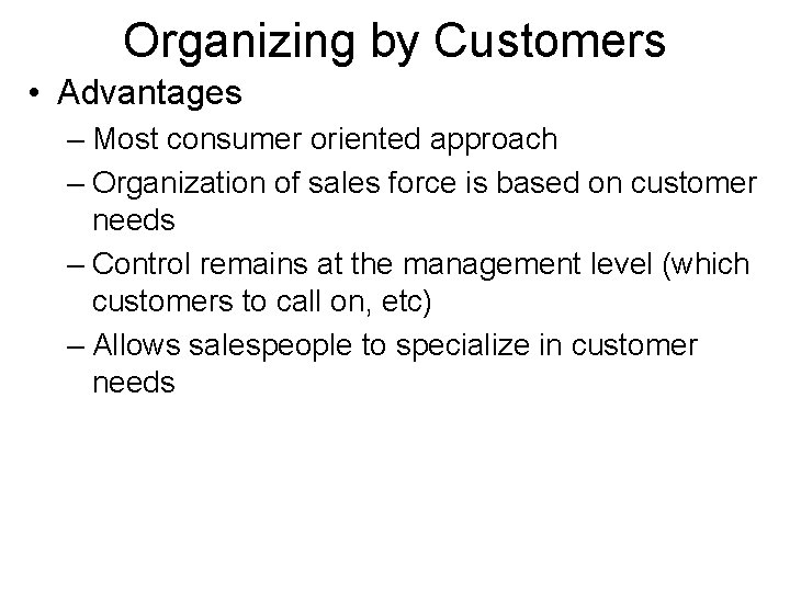 Organizing by Customers • Advantages – Most consumer oriented approach – Organization of sales