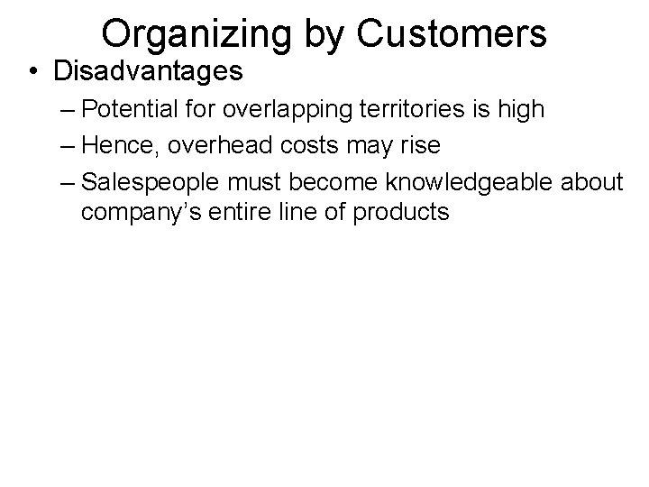 Organizing by Customers • Disadvantages – Potential for overlapping territories is high – Hence,