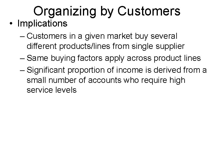 Organizing by Customers • Implications – Customers in a given market buy several different