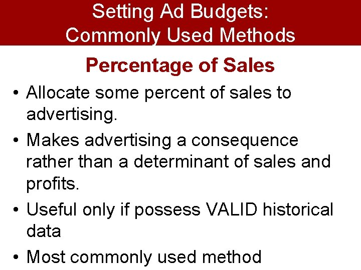 Setting Ad Budgets: Commonly Used Methods Percentage of Sales • Allocate some percent of