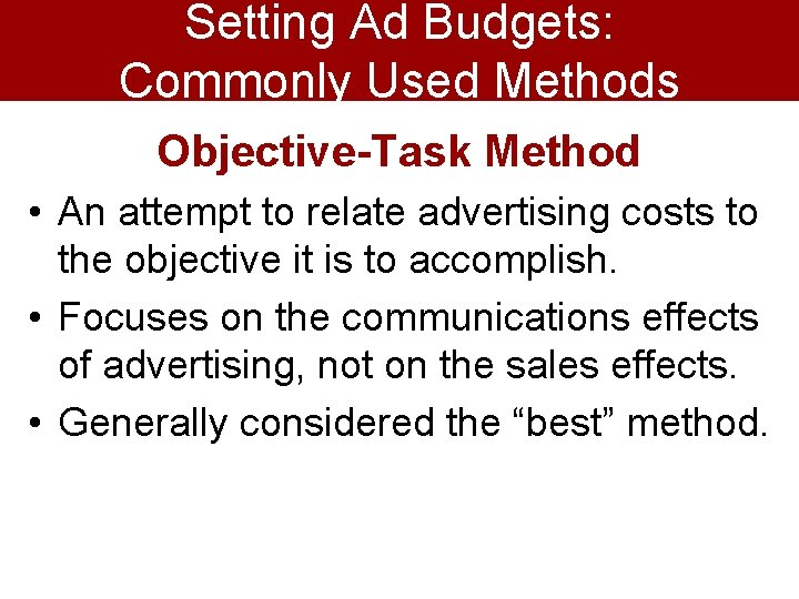 Setting Ad Budgets: Commonly Used Methods Objective-Task Method • An attempt to relate advertising