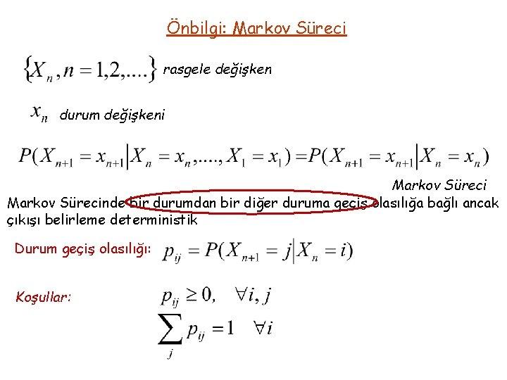 Önbilgi: Markov Süreci rasgele değişken durum değişkeni Markov Sürecinde bir durumdan bir diğer duruma