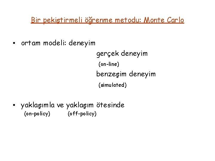 Bir pekiştirmeli öğrenme metodu: Monte Carlo • ortam modeli: deneyim gerçek deneyim (on-line) benzeşim