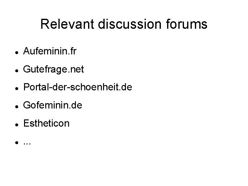 Relevant discussion forums Aufeminin. fr Gutefrage. net Portal-der-schoenheit. de Gofeminin. de Estheticon . .