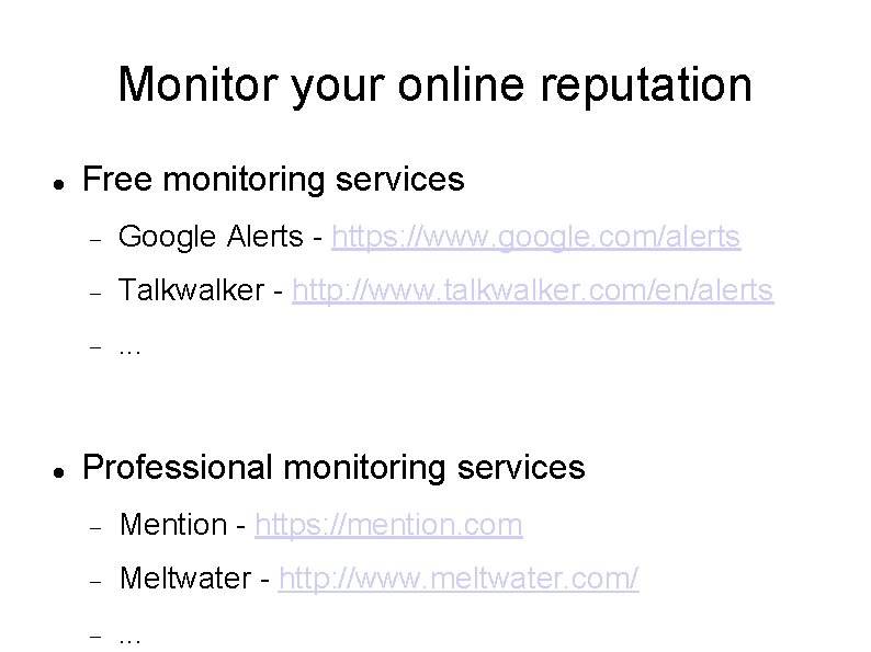 Monitor your online reputation Free monitoring services Google Alerts - https: //www. google. com/alerts