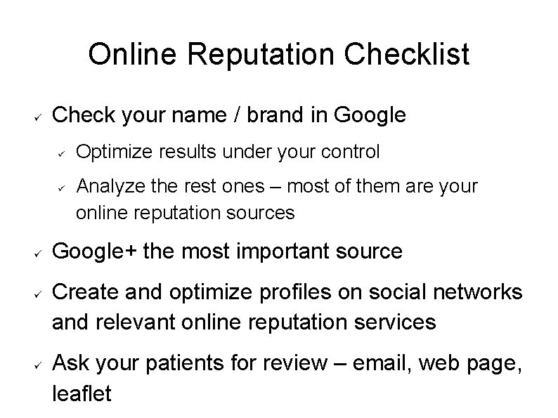 Online Reputation Checklist Check your name / brand in Google Optimize results under your
