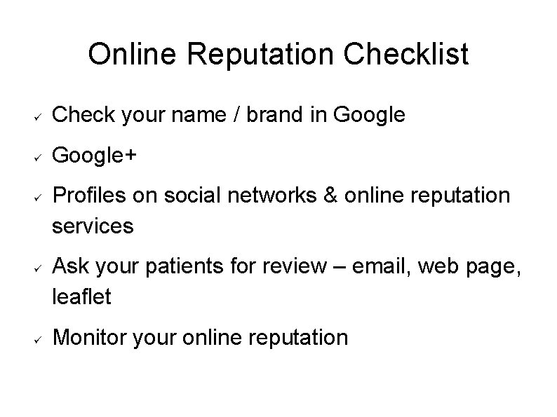 Online Reputation Checklist Check your name / brand in Google+ Profiles on social networks