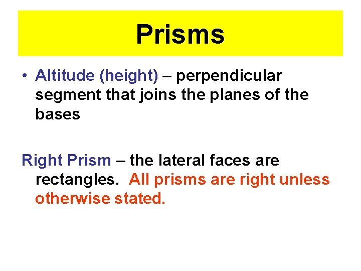 Prisms • Altitude (height) – perpendicular segment that joins the planes of the bases