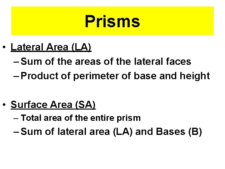 Prisms • Lateral Area (LA) – Sum of the areas of the lateral faces