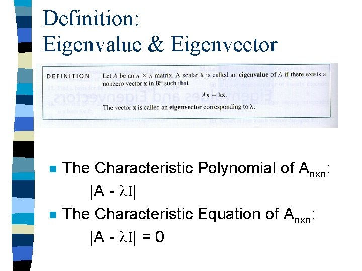 Definition: Eigenvalue & Eigenvector n n The Characteristic Polynomial of Anxn:  A - I 