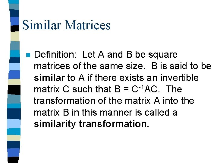 Similar Matrices n Definition: Let A and B be square matrices of the same