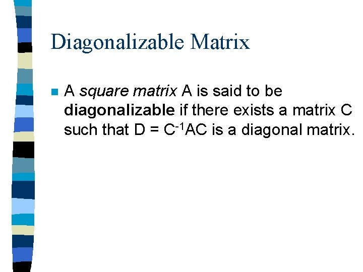 Diagonalizable Matrix n A square matrix A is said to be diagonalizable if there