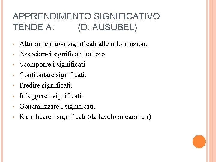 APPRENDIMENTO SIGNIFICATIVO TENDE A: (D. AUSUBEL) • • Attribuire nuovi significati alle informazion. Associare