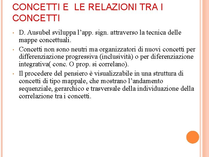 CONCETTI E LE RELAZIONI TRA I CONCETTI • • • D. Ausubel sviluppa l'app.