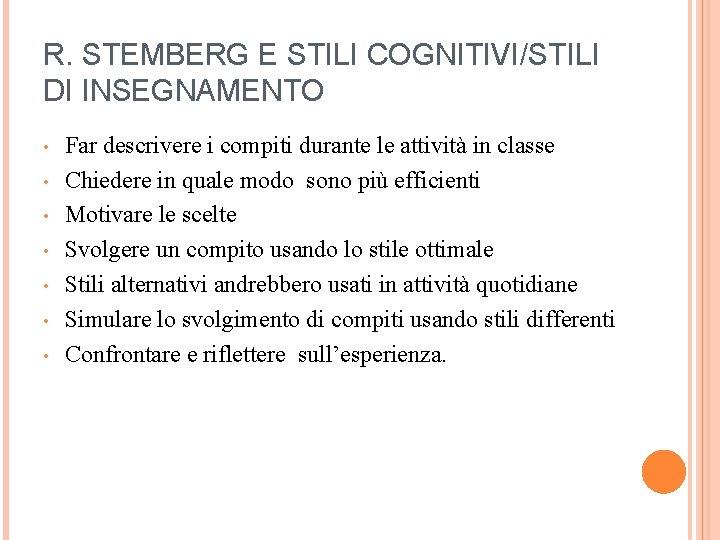 R. STEMBERG E STILI COGNITIVI/STILI DI INSEGNAMENTO • • Far descrivere i compiti durante