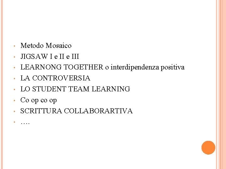 • • Metodo Mosaico JIGSAW I e III LEARNONG TOGETHER o interdipendenza positiva