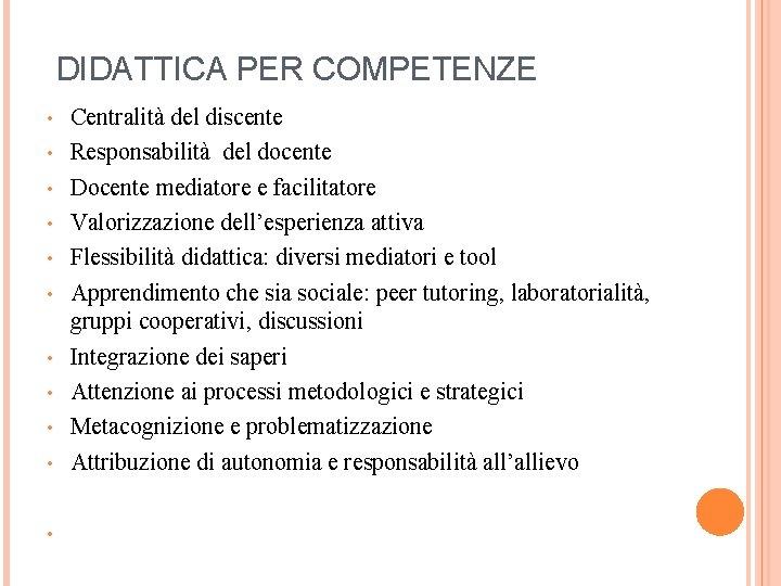 DIDATTICA PER COMPETENZE • • • Centralità del discente Responsabilità del docente Docente mediatore