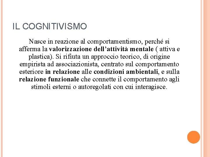 IL COGNITIVISMO Nasce in reazione al comportamentismo, perché si afferma la valorizzazione dell'attività mentale