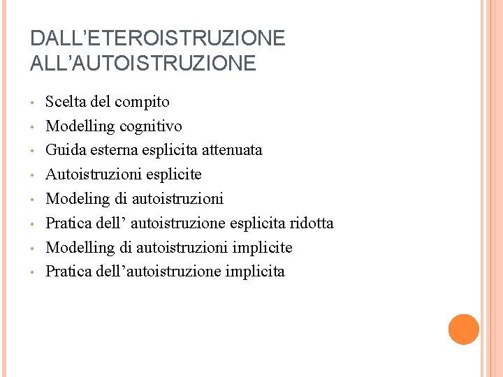 DALL'ETEROISTRUZIONE ALL'AUTOISTRUZIONE • • Scelta del compito Modelling cognitivo Guida esterna esplicita attenuata Autoistruzioni