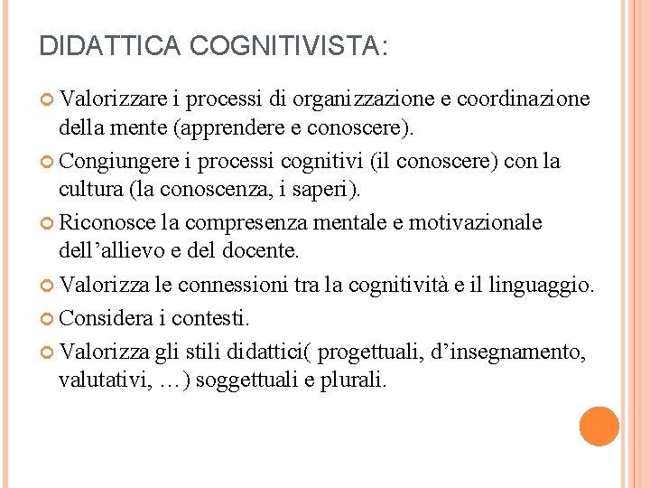 DIDATTICA COGNITIVISTA: Valorizzare i processi di organizzazione e coordinazione della mente (apprendere e conoscere).