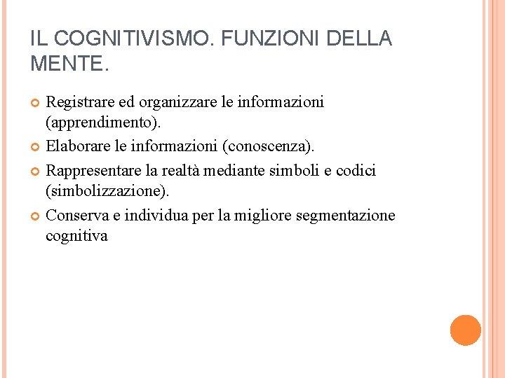 IL COGNITIVISMO. FUNZIONI DELLA MENTE. Registrare ed organizzare le informazioni (apprendimento). Elaborare le informazioni