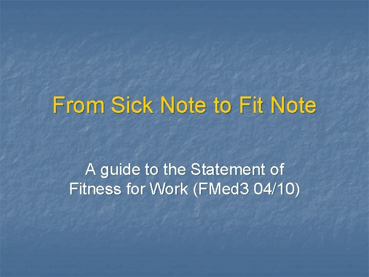 From Sick Note to Fit Note A guide to the Statement of Fitness for