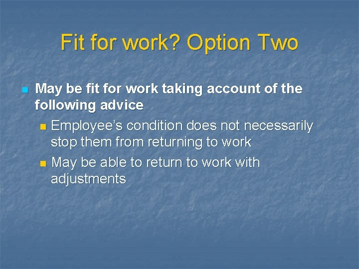 Fit for work? Option Two n May be fit for work taking account of