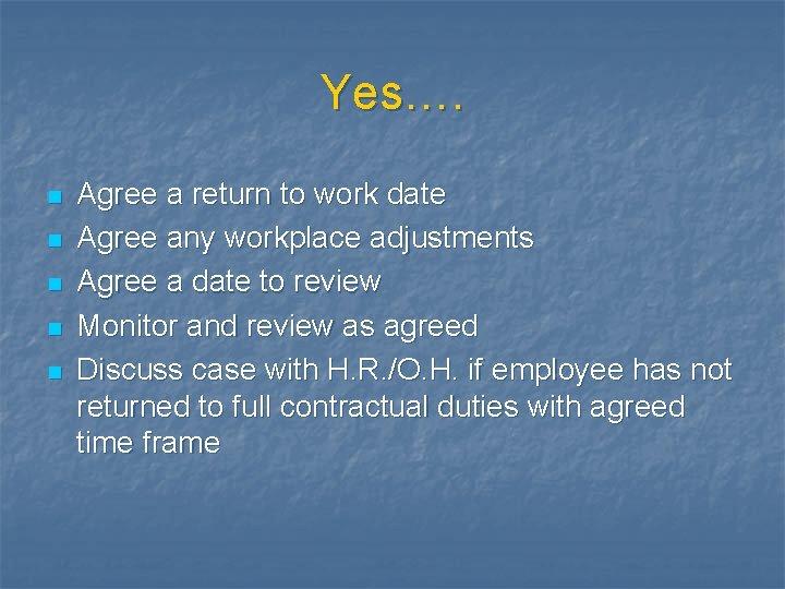 Yes…. n n n Agree a return to work date Agree any workplace adjustments