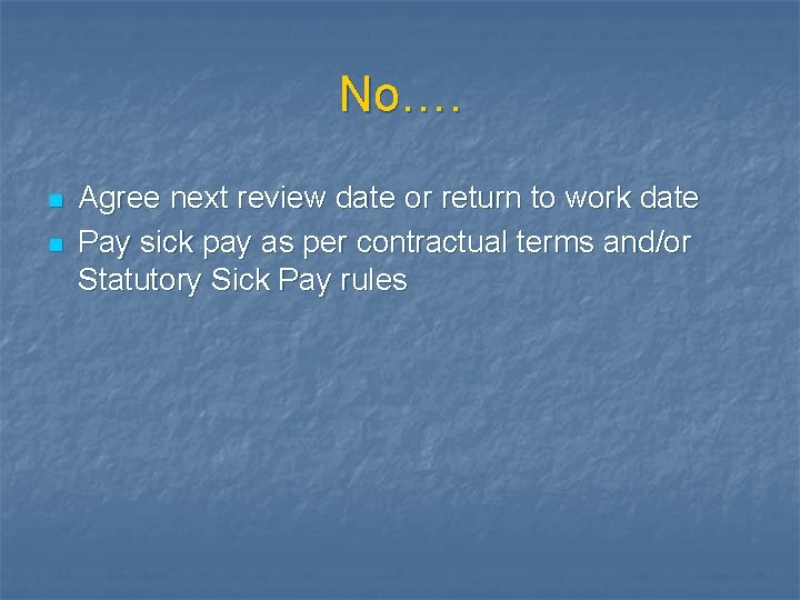 No…. n n Agree next review date or return to work date Pay sick