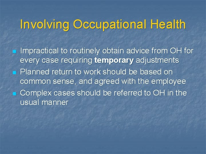 Involving Occupational Health n n n Impractical to routinely obtain advice from OH for