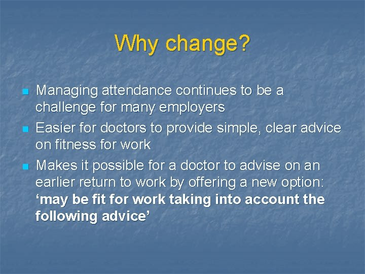 Why change? n n n Managing attendance continues to be a challenge for many