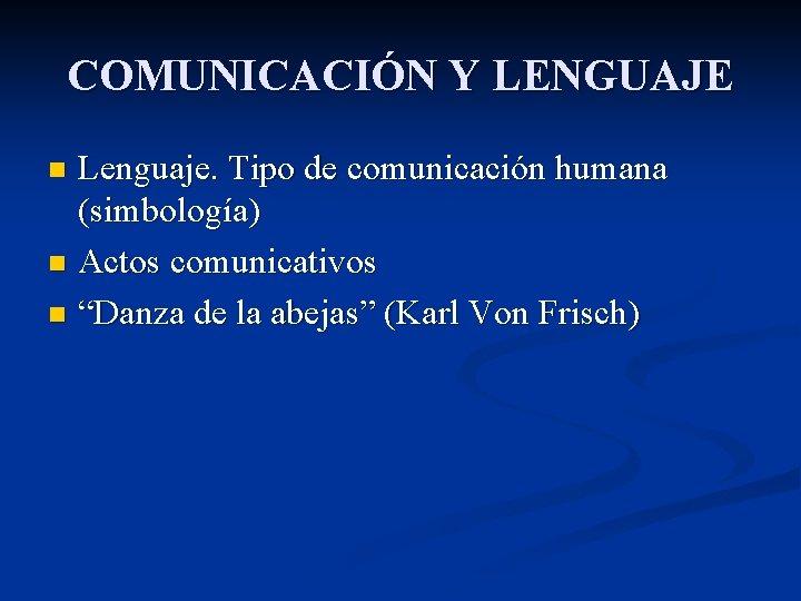"""COMUNICACIÓN Y LENGUAJE Lenguaje. Tipo de comunicación humana (simbología) n Actos comunicativos n """"Danza"""