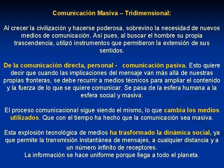 Comunicación Masiva – Tridimensional: Al crecer la civilización y hacerse poderosa, sobrevino la necesidad